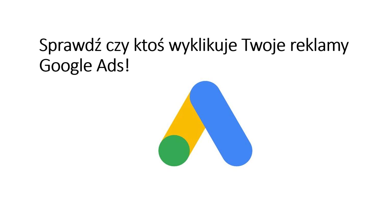 Sprawdź czy ktoś wyklikuje Twoje reklamy Google Ads! Pokażemy Ci gdzie na koncie Google Ads zobaczyć nieprawidłowe kliknięcia.