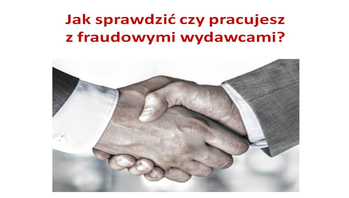 Jak sprawdzić czy pracujesz z fraudowymi wydawcami