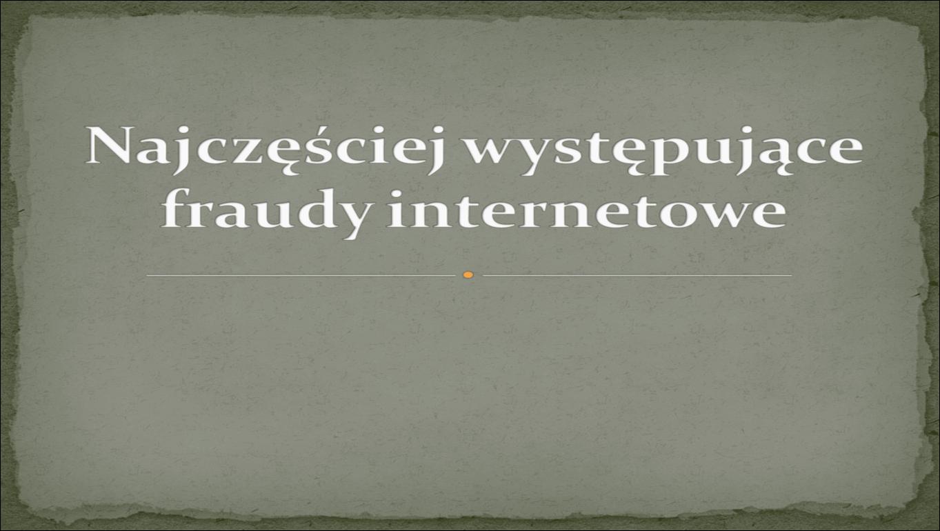 Najczęściej występujące fraudy internetowe