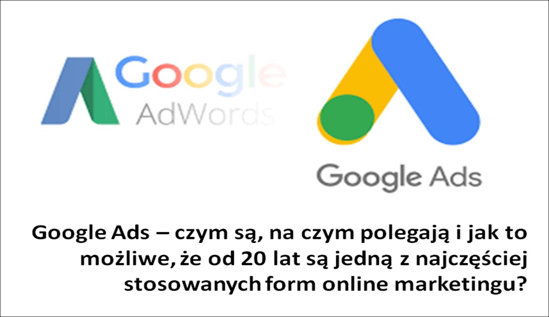 Google Ads – czym są, na czym polegają i jak to możliwe, że od 20 lat są jedną z najczęściej stosowanych form online marketingu?