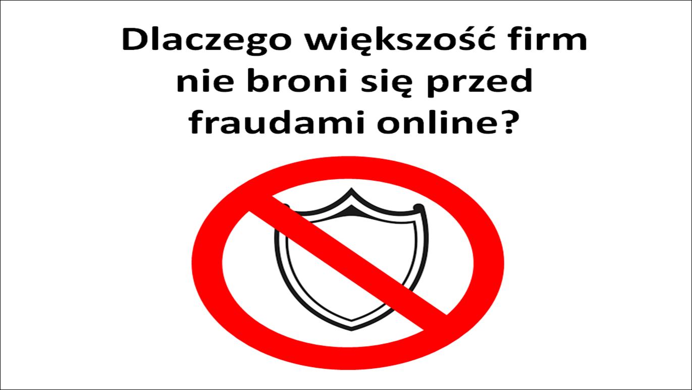Dlaczego większość firm nie broni się przed fraudami online?