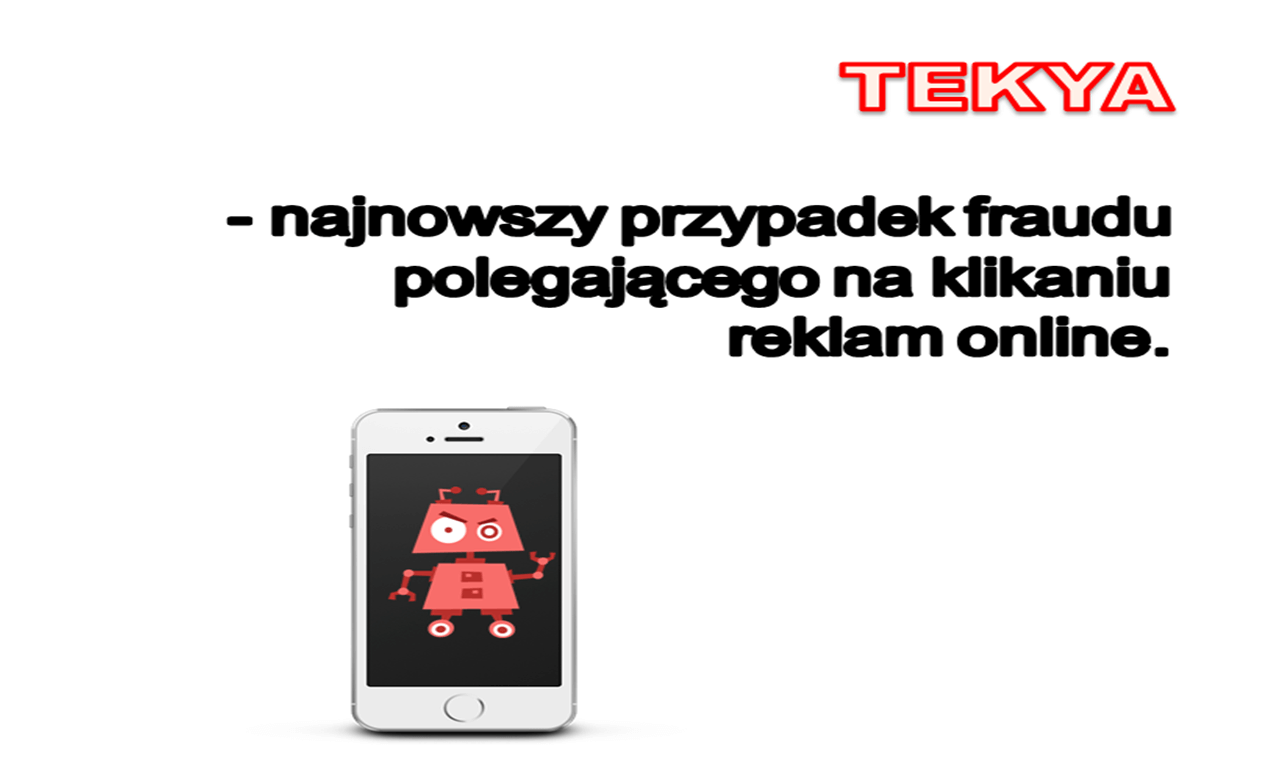Tekya - najnowszy przypadek fraudu polegającego na klikaniu reklam online.